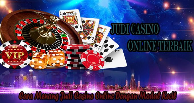 Cara Menang Judi Casino Online Dengan Modal Kecil