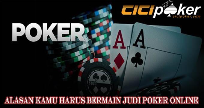Alasan Kamu Harus Bermain Judi Poker Online