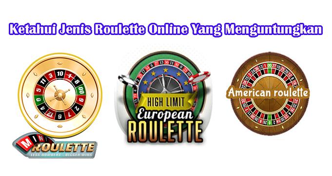 Ketahui Jenis Roulette Online Yang Menguntungkan