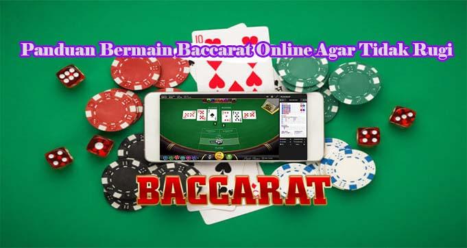 Panduan Bermain Baccarat Online Agar Tidak Rugi