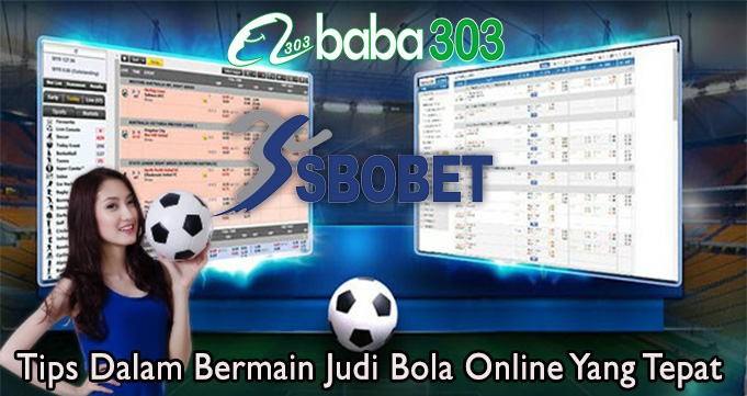 Tips Dalam Bermain Judi Bola Online Yang Tepat