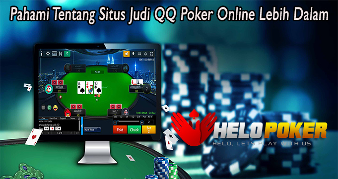Pahami Tentang Situs Judi QQ Poker Online Lebih Dalam